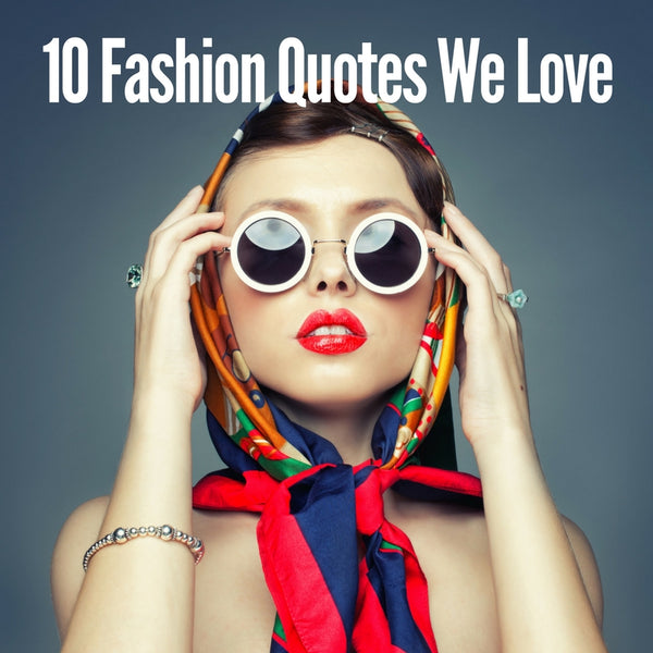 10 Fashion Quotes We Love