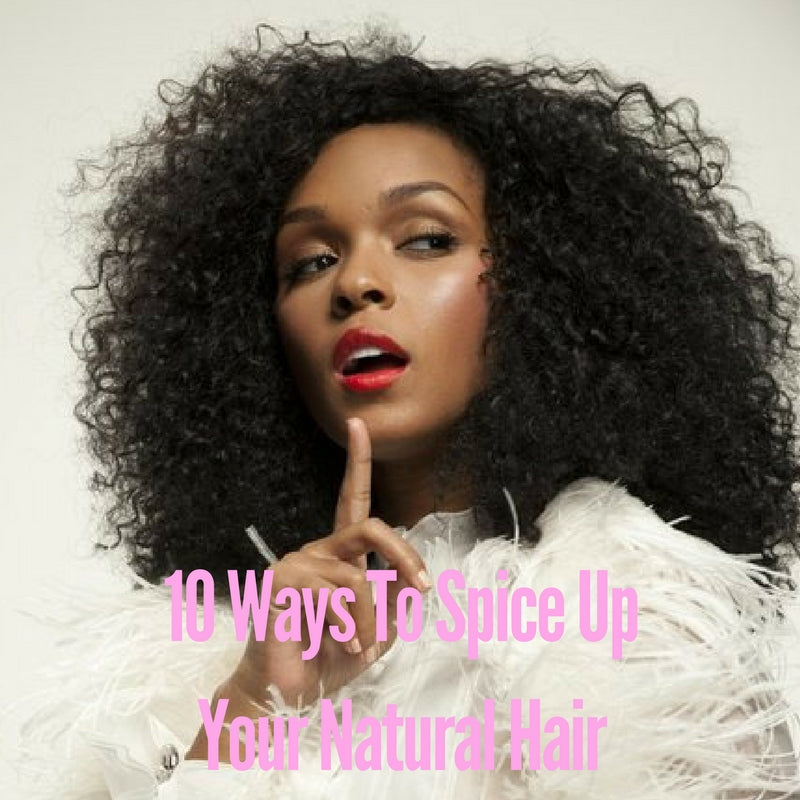 10 Ways To Spice Up Your Natural Hair