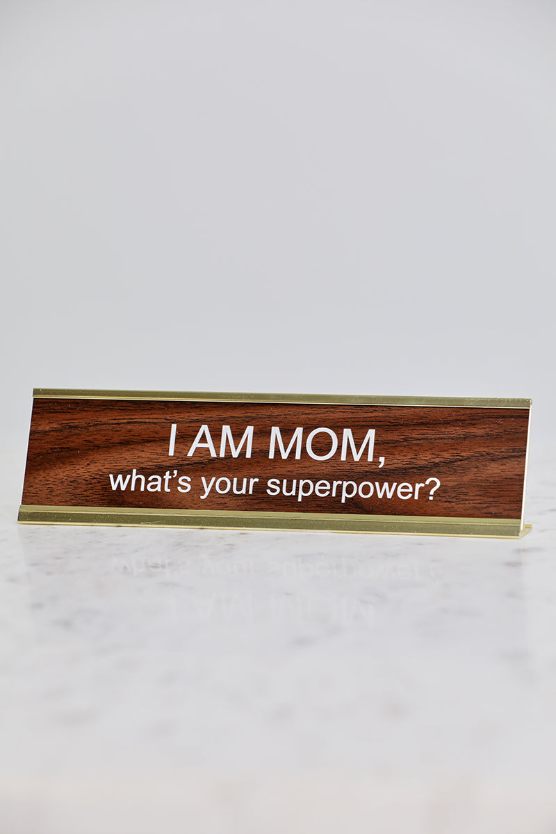 I Am A Mom What's Your Superpower? Desk Name Plate