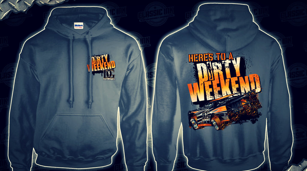Here's To a Dirty Weekend - Dirt Late Model Racing Hoodie