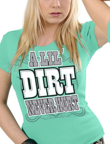 A Lil' Dirt Never Hurt T-Shirt - 2 Colors Available