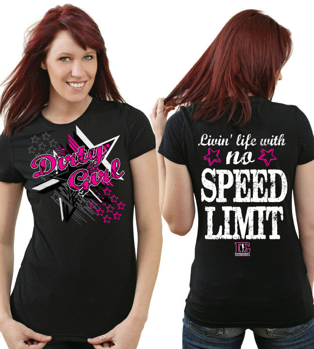 Dirty Girl - Livin' Life With No Speed Limit T-Shirt - 3 color choices