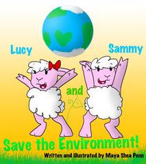 Lucy and Sammy Save the Environment - Written and Illustrated by Maya S. Penn