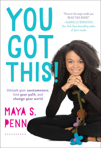 You Got This! - Book by Maya S. Penn (Hardcover) with quotes/blurbs from Nikki Reed and Gabrielle (Gabby) Bernstein