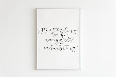 'Pretending to be an adult is exhausting' calligraphy print - Art Print