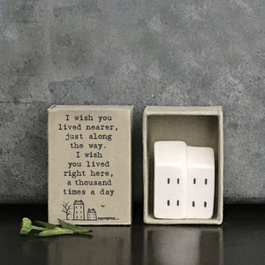 Matchbox house 'I wish you lived nearer....'