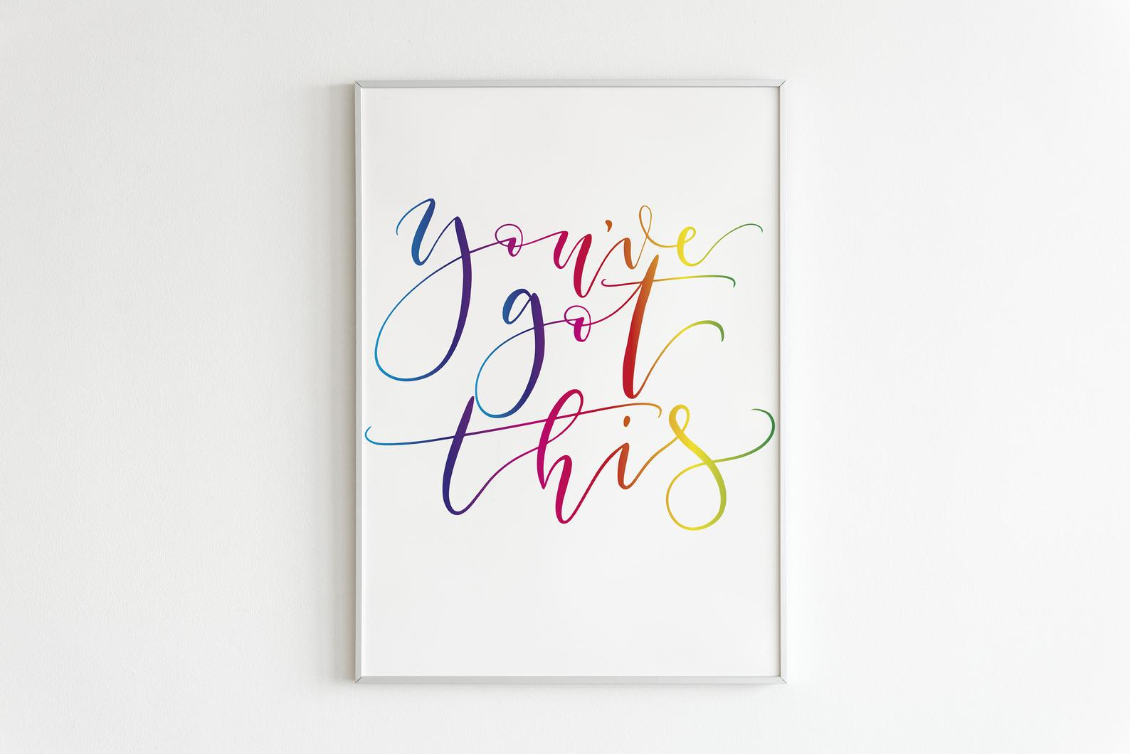 'You've got this' colourful calligraphy print