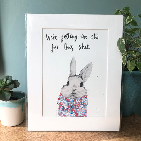 """We're getting too old for this shit "" Bunny Animal Art Print"