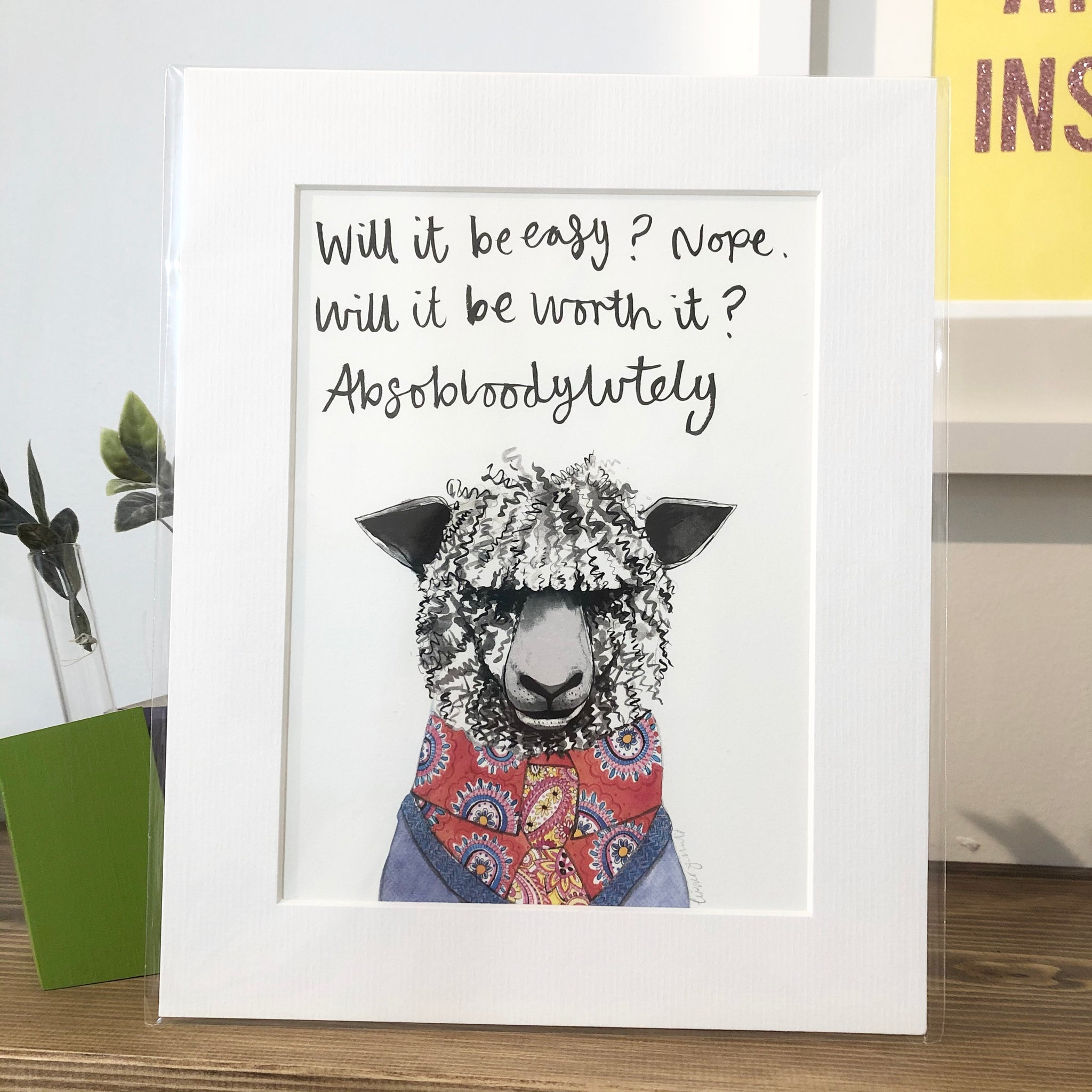 """Will it be easy? Nope.  Will it be worth it?  Absobloodylutely"" Sheep Print"