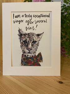 """I am a truly exceptional singer after several gins!"" Cheetah Print"