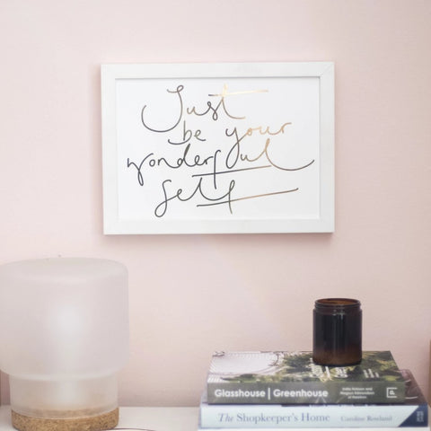 """Just Be Your Wonderful Self"" Gold Foil Handwritten Script - Art Print"