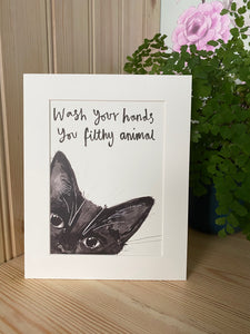 """Wash your hands you filthy animal"" Cat Print"