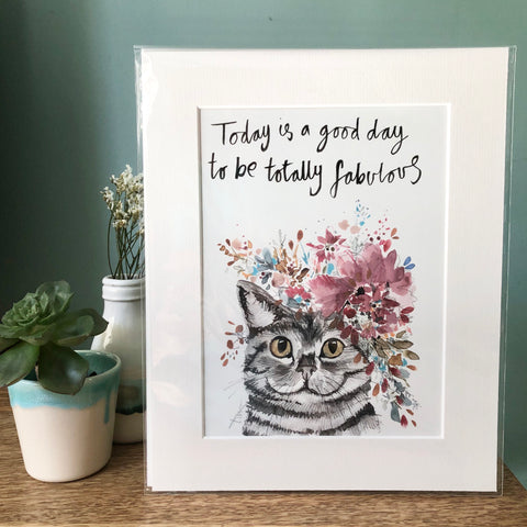 """Today is a good day to be totally fabulous"" Cat print"