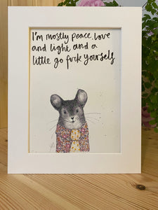 """I'm mostly peace love and light and a little go fuck yourself"" Mouse Print"