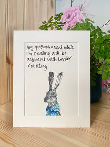 """Any questions asked whilst counting will be answered with louder counting"" Hare Print"