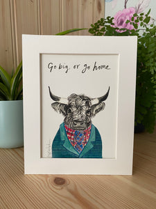 """Go big or go home"" Highland Cow Art Print"