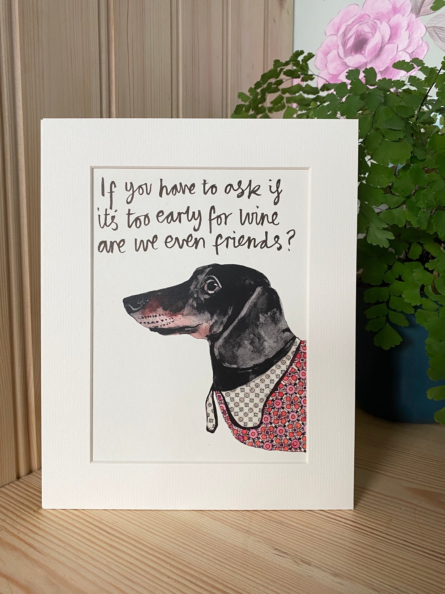 """If you have to ask if it's too early for wine are we even friends?"" Sausage Dog print"