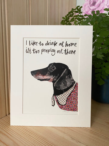 """I like to drink at home, it's too peopley out there"",  Sausage Dog Print"