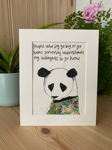 """People who say go big or go home seriously underestimate my willingness to go home"", Panda Art Print"