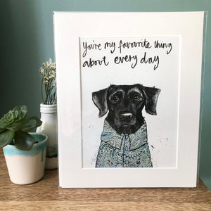 """You're my favourite thing about every day"" Labrador Print"