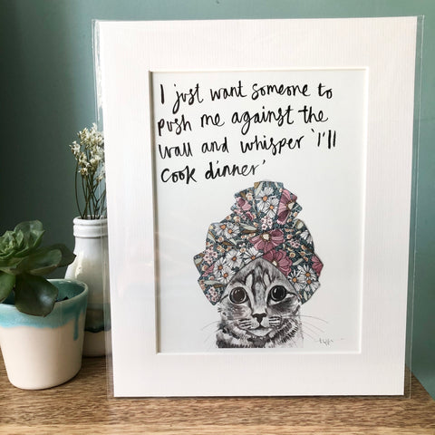 """I just want someone to push me against the wall and whisper 'I'll cook dinner'"" Cat Print"