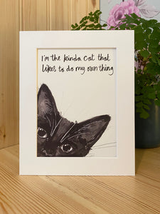 """I'm the kinda cat that likes to do my own thing!"" Cat Print"