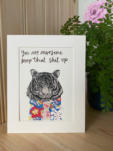 """You are awesome keep that shit up"" Tiger Art Print"