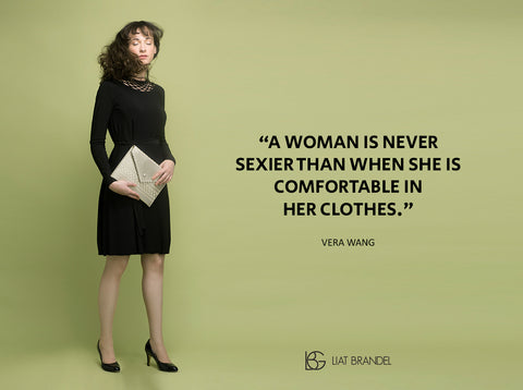 """A woman is never sexier than when she is comfortable in her clothes"""