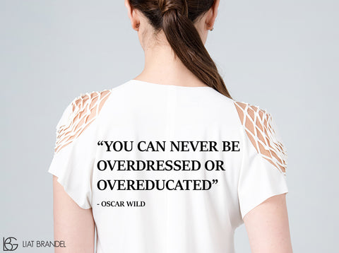 """You can never be overdressed or overeducated"""