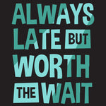 always late but worth the wait t shirt india
