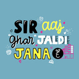 Sir Aaj Ghar Jaldi Jana Hai Half Sleeve Top