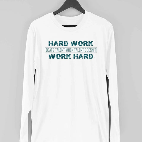 Hard Work Beats Talent When Talent Does Not Work Hard Full Sleeve Sleeve T-Shirt White