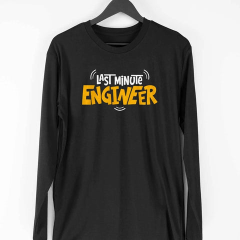 Last Minute Engineer Full Sleeve T-Shirt