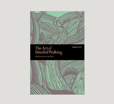 The Art of Mindful Walking by Adam Ford