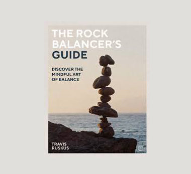 The Rock Balancer's Guide by Travis Ruskus