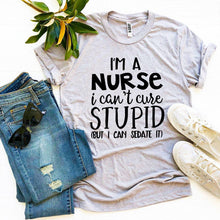 Load image into Gallery viewer, I'm a Nurse I Can't Cure Stupid T-shirt