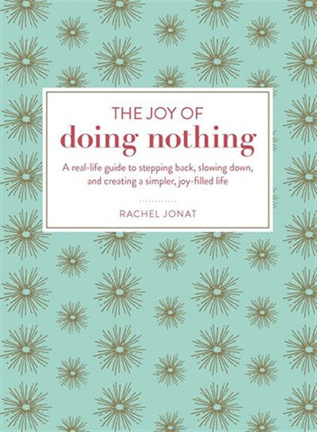 The Joy of Doing Nothing: A real-life guide to stepping back