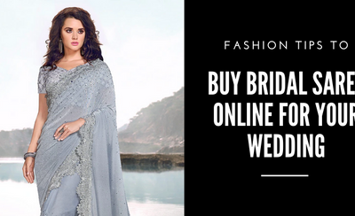 Fashion Tips to Buy Bridal Saree Online for Your Wedding