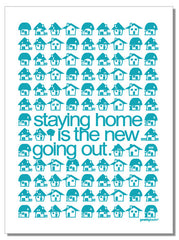 Staying Home Is The New Going Out - tea towel