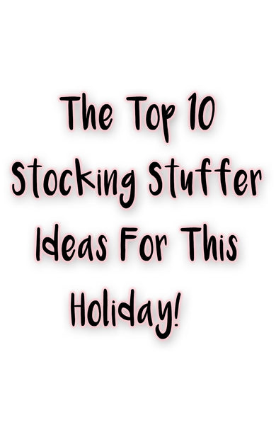 The Top 10 Stocking Stuffer Ideas For This Holiday!