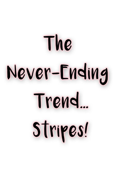 The Never-Ending Trend… Stripes!