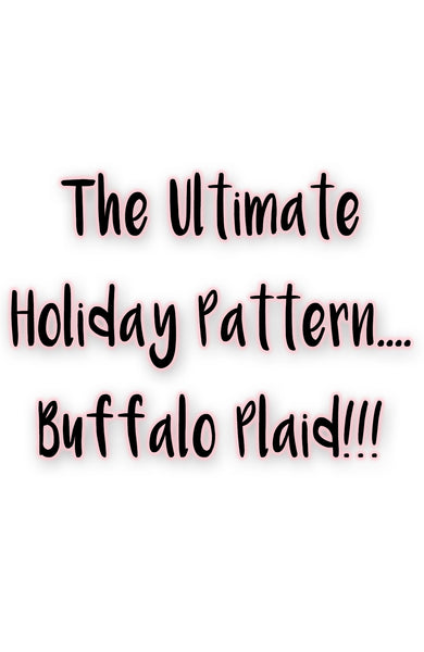 The Ultimate Holiday Pattern....Buffalo Plaid!!!