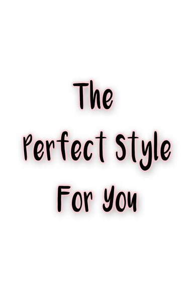 The Perfect Style for You