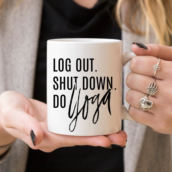 """Log Out, Shut Down. Do Yoga"