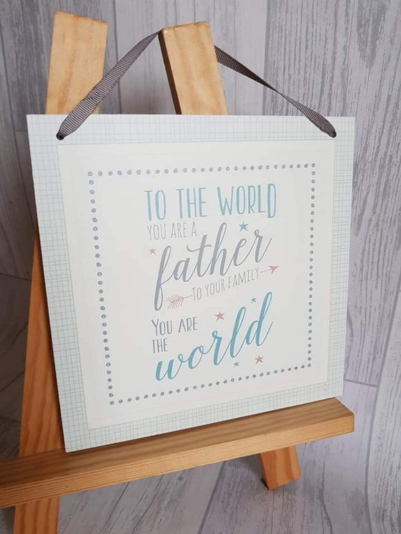 To the world you are a Father - hanging plaque