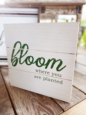 BLOOM WHERE YOU ARE PLANTED WOOD WALL ART - Infinity Raine