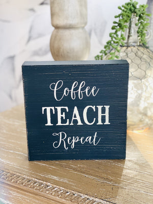 COFFEE, TEACH, REPEAT BOX WOODEN SIGN- BLACK - Infinity Raine