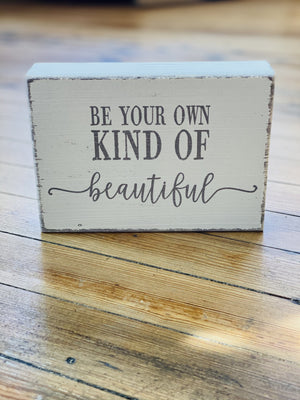BE YOUR OWN KIND OF BEAUTIFUL WOOD SIGN - Infinity Raine