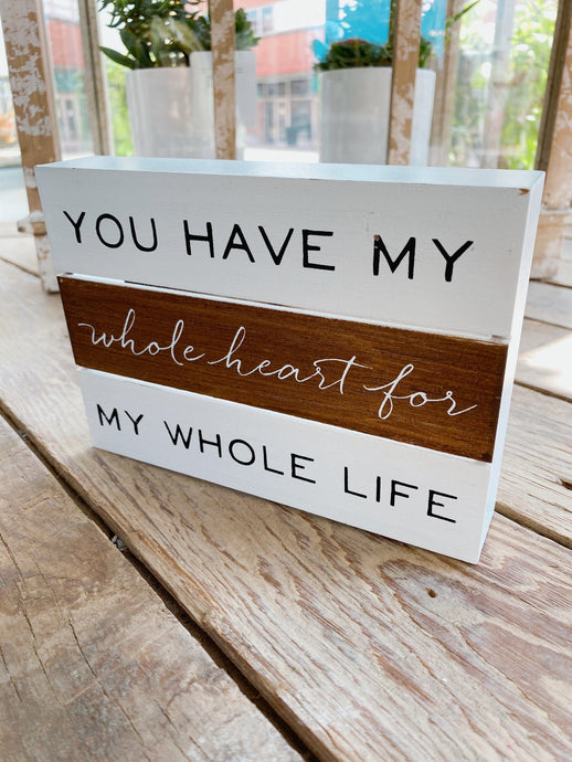 YOU HAVE MY WHOLE HEART WOOD BOX SIGN - Infinity Raine