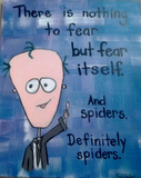 Nothing to Fear But Spiders